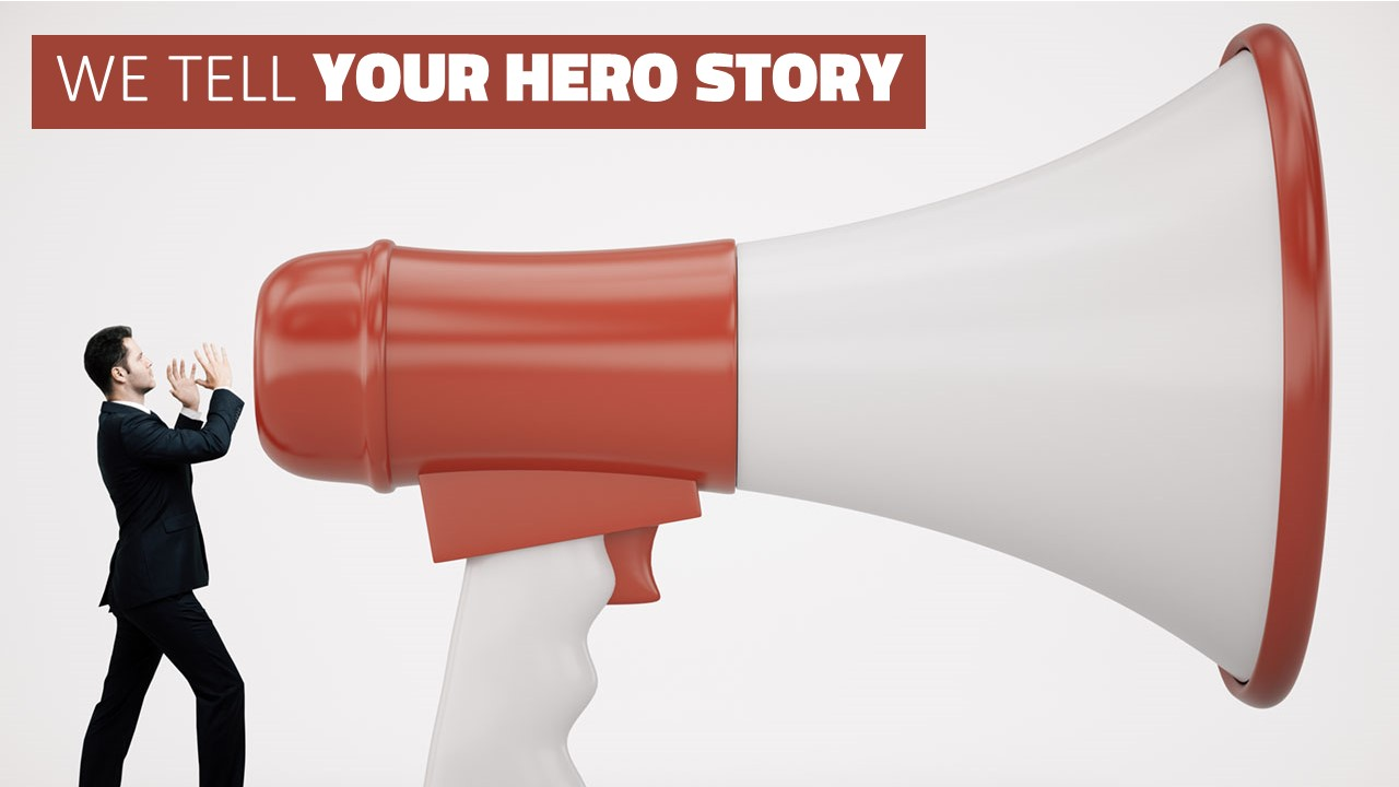 WE TELL YOUR HERO STORY